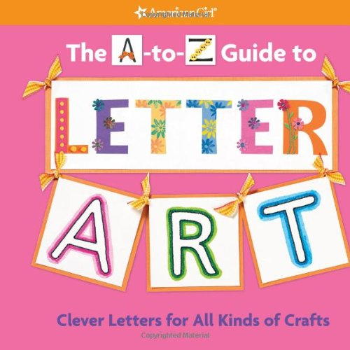 9781593694111: The A-to-Z Guide to Letter Art (American Girl)