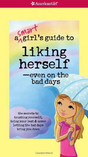 9781593699437: A Smart Girl's Guide to Liking Herself, Even on the Bad Days (American Girl) (Smart Girl's Guides)