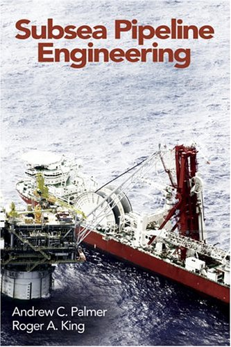 Subsea Pipeline Engineering: Andrew C. Palmer; Roger A. King