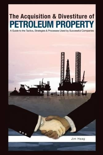 9781593700454: The Acquisition & Divestiture of Petroleum Property: A Guide to the Tactics, Strategies and Processes Used by Successful Companies