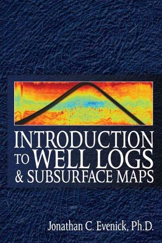 Introduction to Well Logs and Subsurface Maps: Jonathan C. Evenick