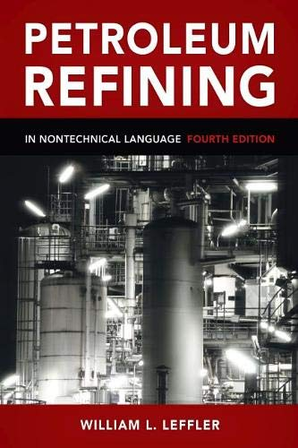 PETROLEUM REFINING IN NONTECHNICAL LANGUAGE FORTH EDITION: LEFFLER