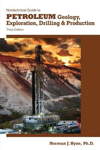 Nontechnical Guide to Petroleum Geology, Exploration, Drilling: Hyne, Norman J.
