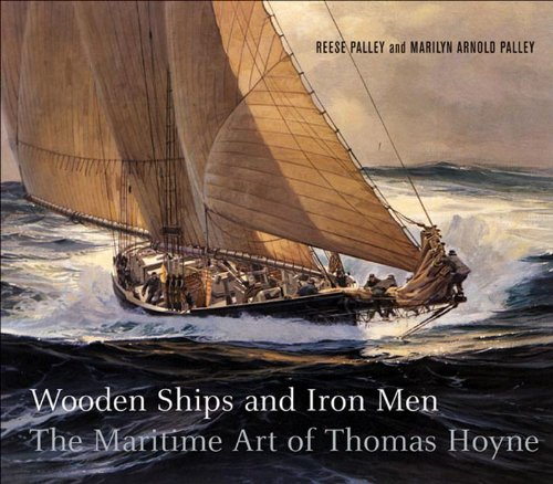 Wooden Ships & Iron Men: The Maritime Art of Thomas Hoyne: Marilyn Arnold Palley; Reese Palley