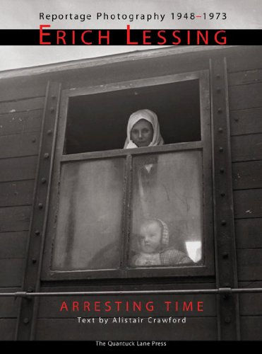 Arresting Time: Erich Lessing, Reportage Photography, 1948-1973: Crawford, Alistair