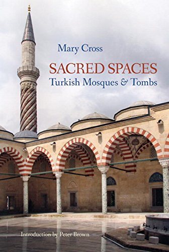 Sacred Spaces: Turkish Mosques Tombs (Hardback): Mary Cross