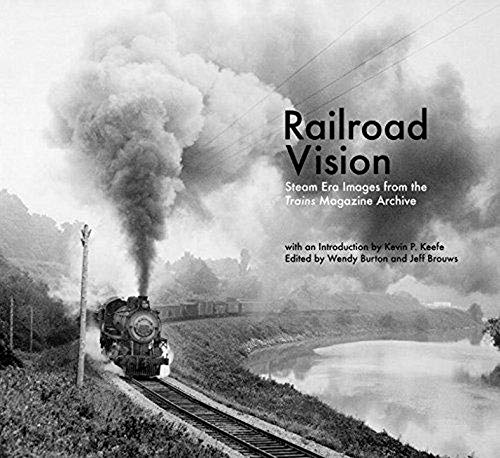 9781593720605: Railroad Vision: Steam Era Images from the Trains Magazine Archives