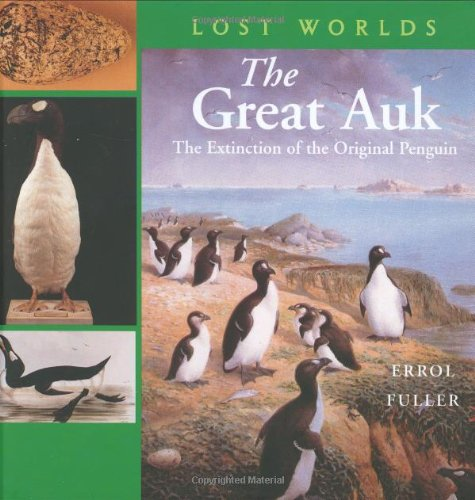 9781593730031: The Great Auk: The Extinction of the Original Penguin (Lost Worlds)