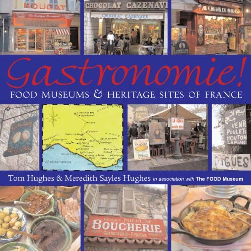Gastronomie!: Food Museums and Heritage Sites of France: Sayles Hughes, Meredith; Hughes, Tom