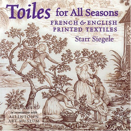 Toiles for all seasons : French & English printed textiles.: Siegele, Starr.