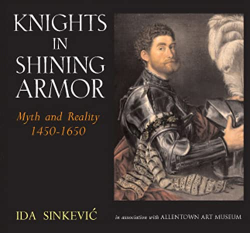 Knights in shining armor : myth and reality 1450-1650.: Sinkevic', Ida.
