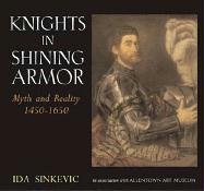 9781593730550: Knights in Shining Armor: Myth and Reality 1450 - 1650