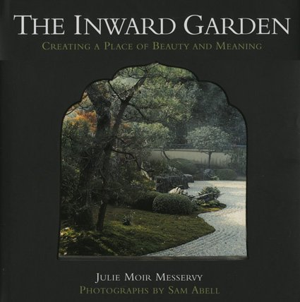 The Inward Garden: Creating a Place of Beauty and Meaning: Moir Messervy, Julie