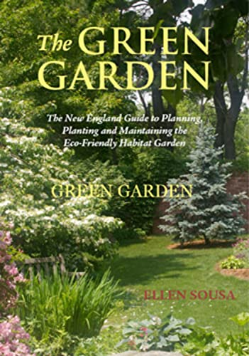 The Green Garden: A New England Guide to Planning, Planting, and Maintaining the Eco-Friendly ...