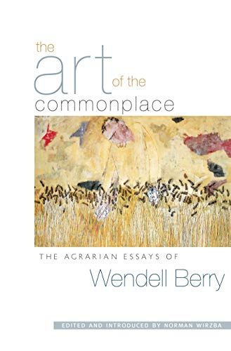 9781593760076: The Art of the Commonplace: The Agrarian Essays of Wendell Berry
