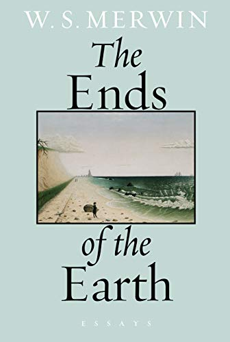 The Ends of the Earth: Merwin, W. S.