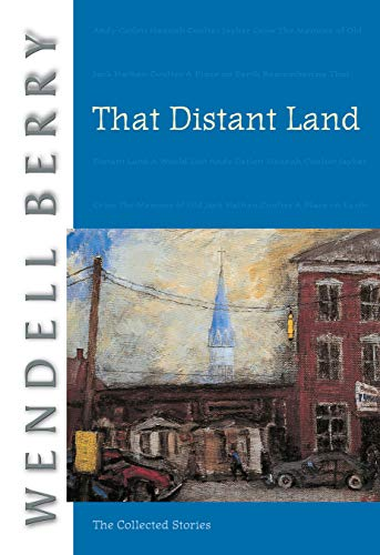 That Distant Land: The Collected Stories (Port William): Wendell Berry