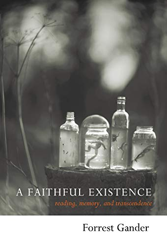 A Faithful Existence: Reading, Memory, And Transcendence: Gander, Forrest