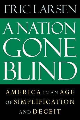 9781593760984: A Nation Gone Blind: America in an Age of Simplification and Deceit