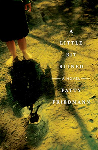 A Little Bit Ruined: A Novel: Patty Friedmann