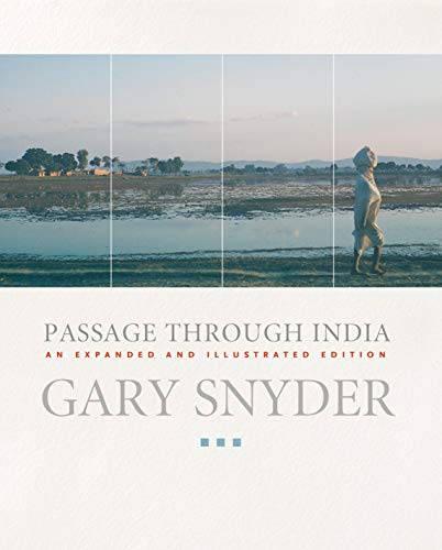 Passage Through India: An Expanded and Illustrated Edition: Snyder, Gary