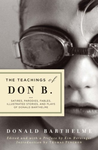 9781593761745: The Teachings of Don B.: Satires, Parodies, Fables, Illustrated Stories, and Plays of Donald Barthelme