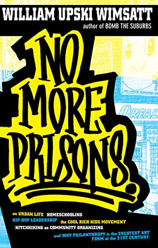 9781593762056: No More Prisons: Urban Life, Homeschooling, Hip-Hop Leadership, the Cool Rich Kids Movement, a Hitchhiker's Guide to Community Organizing, and Why ... Is the Greatest Art Form of the 21st Century!