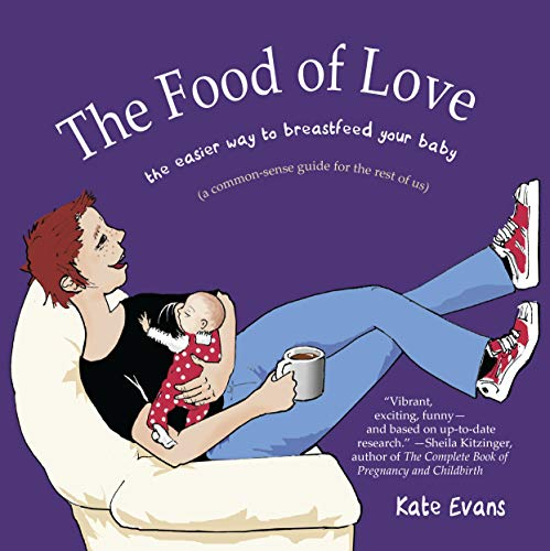 9781593762179: The Food of Love: The Easier Way to Breastfeed Your Baby