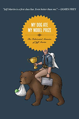 9781593762575: My Dog Ate My Nobel Prize: The Fabricated Memoirs of Jeff Martin