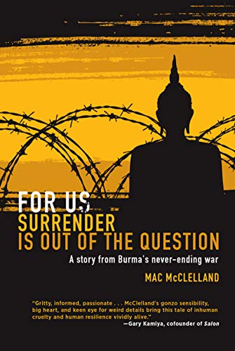 9781593762650: For Us Surrender Is Out of the Question: A Story from Burma's Never-Ending War