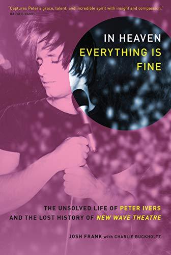 9781593762704: In Heaven Everything Is Fine: The Unsolved Life of Peter Ivers and the Lost History of New Wave Theatre