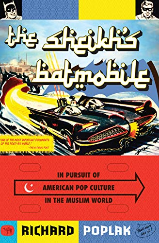 9781593762926: The Sheikh's Batmobile: In Pursuit of American Pop Culture in the Muslim World