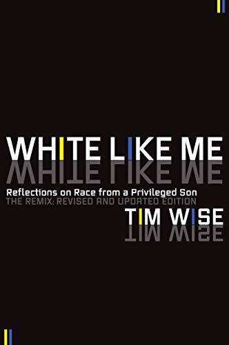 White Like Me: Reflections on Race from a Privileged Son: Wise, Tim
