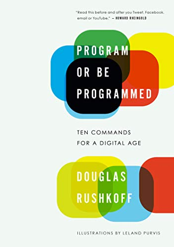 9781593764265: Program or Be Programmed: Ten Commands for a Digital Age