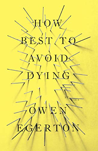 How Best To Avoid Dying: Stories: Owen Egerton