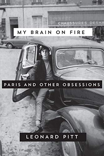 My Brain on Fire: Paris and Other Obsessions: Leonard Pitt