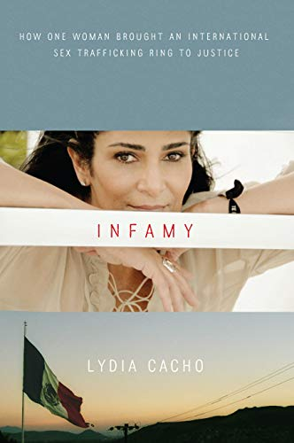 Infamy: How One Woman Brought an International Sex Trafficking Ring to Justice: Lydia Cacho