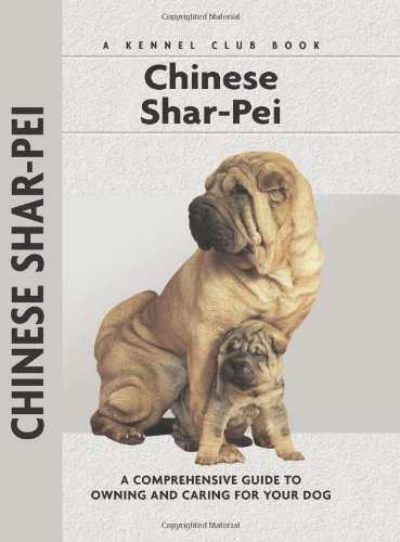 Chinese Shar-Pei: A Comprehensive Guide to Owning and Caring for Your Dog (Comprehensive Owner&#x27...