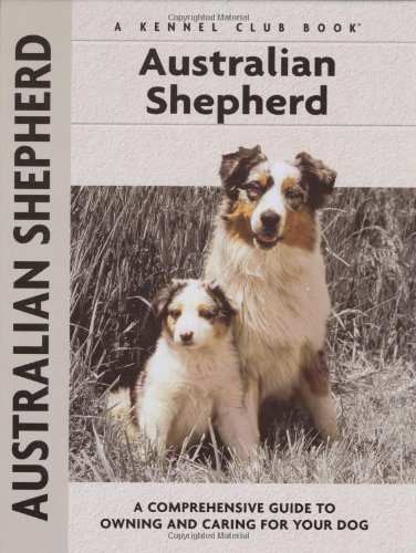 9781593782795: Australian Shepherd: A Comprehensive Guide to Owning and Caring for Your Dog (Comprehensive Owner's Guide)