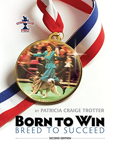 Born to Win, Breed to Succeed (Kennel Club Pro): Patricia Craige Trotter