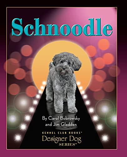 Schnoodle (Designer Dog): Bobrowsky, Carol, Gladden, Jim