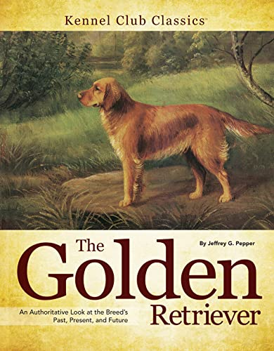 The Golden Retriever: An Authoritative Look at the Breed's Past, Present, and Future (Hardcover...