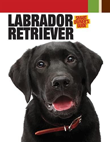 Labrador Retriever (CompanionHouse Books) (Smart Owner's Guide): Dog Fancy Magazine