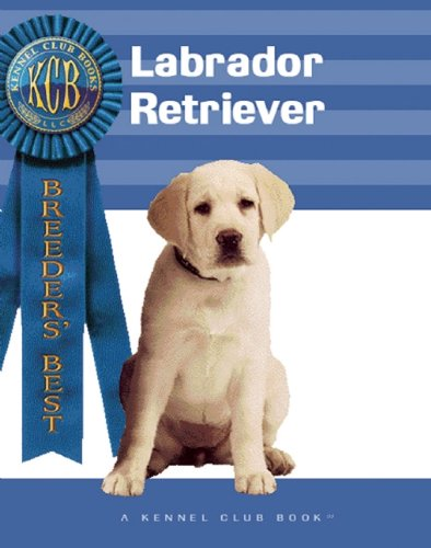 Labrador Retriever (Breeders' Best: A Kennel Club: Nona Kilgore Bauer;
