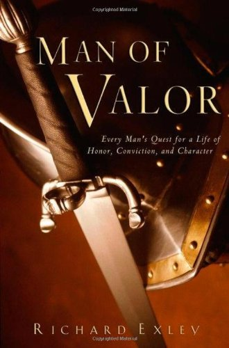 Man of Valor: Every Man's Quest for: Richard Exley
