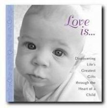 Love Is: Discover Life's Greatest Gift Through the Heart of a Child (9781593790936) by White Stone Books