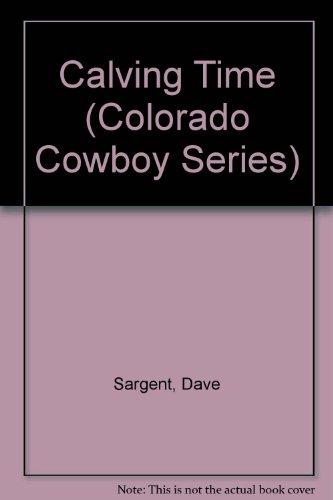 Calving Time (Colorado Cowboy Series): Sargent, Dave, Sargen,