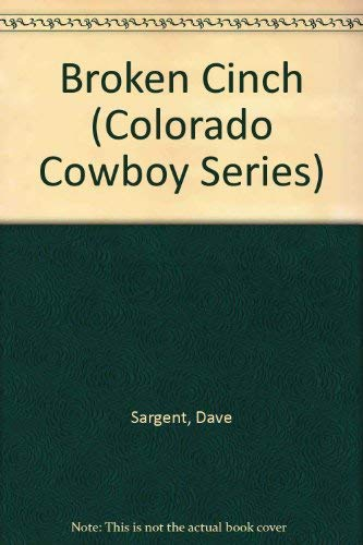Broken Cinch (Colorado Cowboy Series): Sargent, Dave, Sargen,
