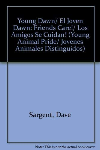 9781593812362: Young Dawn/ El Joven Dawn: Friends Care!/ Los Amigos Se Cuidan! (Young Animal Pride/ Jovenes Animales Distinguidos) (Spanish Edition)