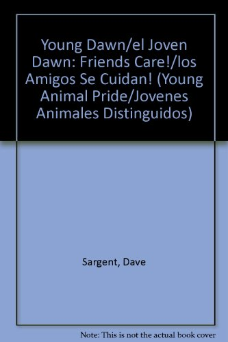 9781593812379: Young Dawn/el Joven Dawn: Friends Care!/los Amigos Se Cuidan! (Young Animal Pride/Jovenes Animales Distinguidos) (Spanish Edition)